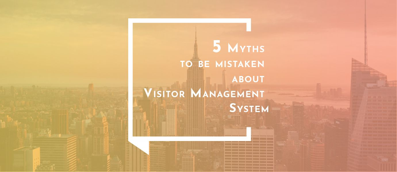 5 Myths to be mistaken about the Visitor Management System