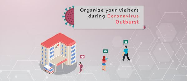 Organize your visitors during Coronavirus Outburst!